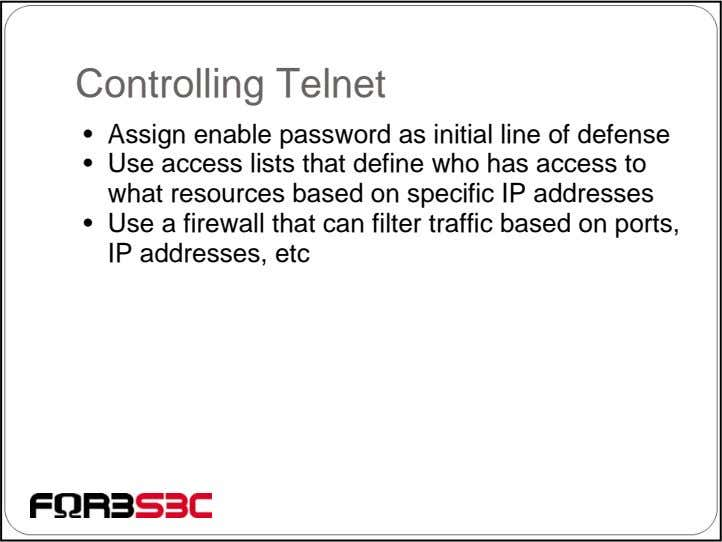 Controlling Telnet • Assign enable password as initial line of defense • Use access lists