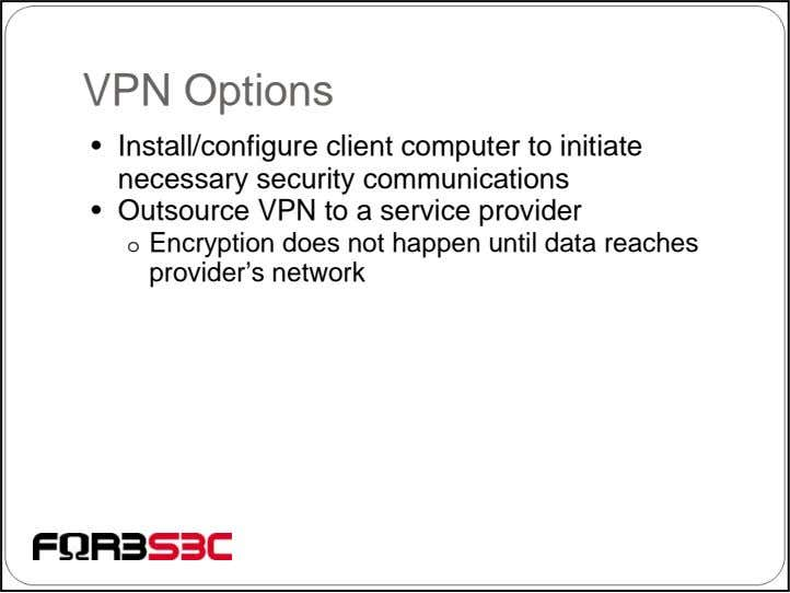 VPN Options • Install/configure client computer to initiate necessary security communications • Outsource VPN to