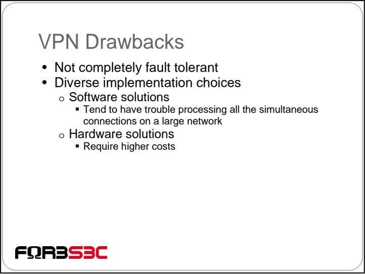 VPN Drawbacks • Not completely fault tolerant • Diverse implementation choices o Software solutions Tend