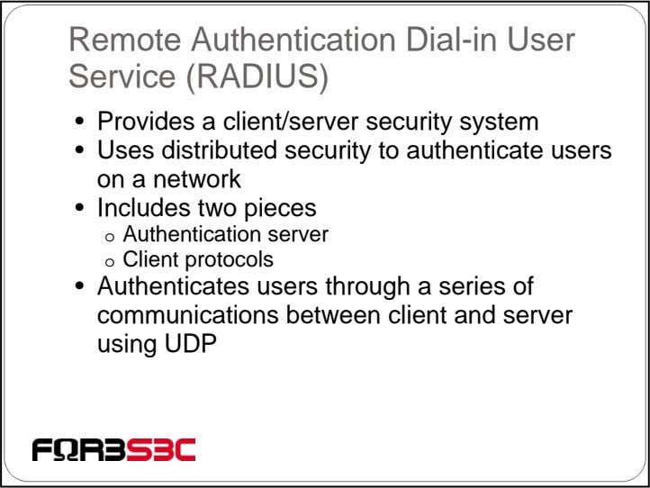 Remote Authentication Dial-in User Service (RADIUS) • Provides a client/server security system • Uses distributed