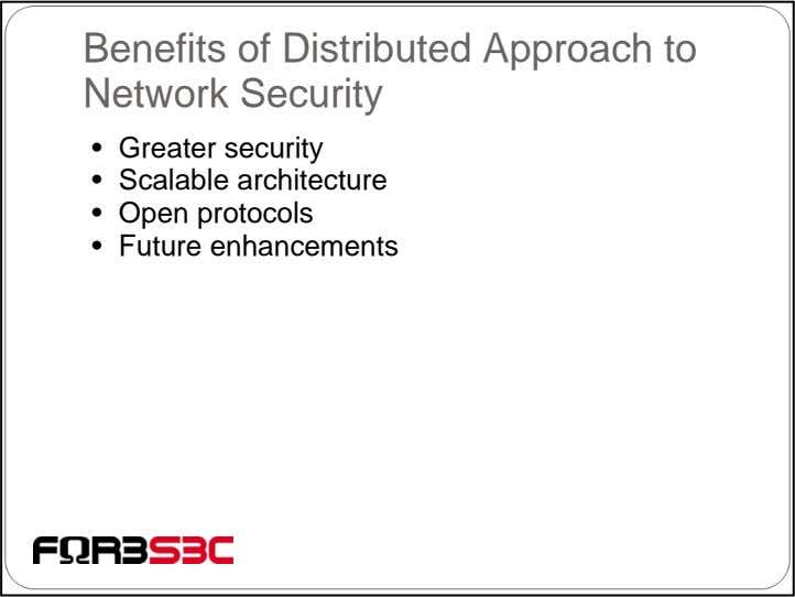 Benefits of Distributed Approach to Network Security • Greater security • Scalable architecture • Open