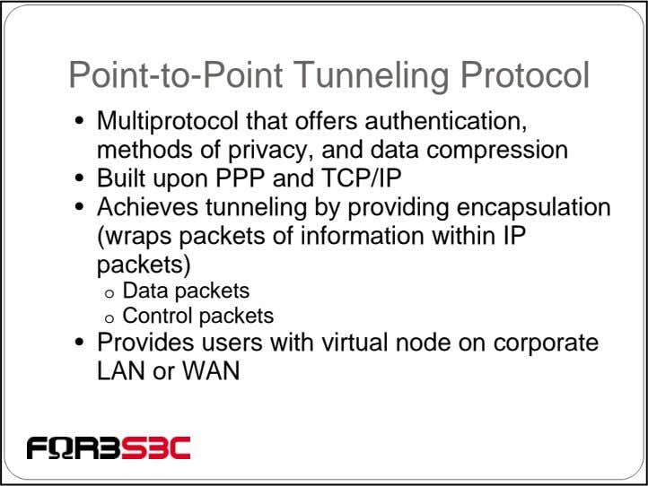 Point-to-Point Tunneling Protocol • Multiprotocol that offers authentication, methods of privacy, and data compression