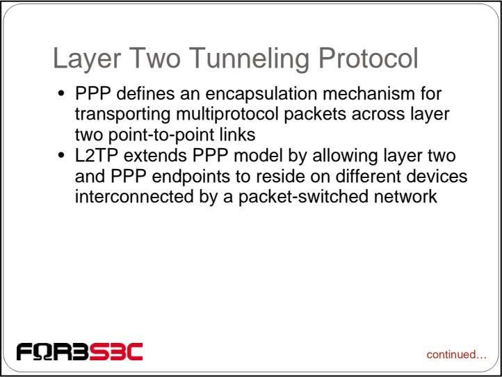 Layer Two Tunneling Protocol • PPP defines an encapsulation mechanism for transporting multiprotocol packets across