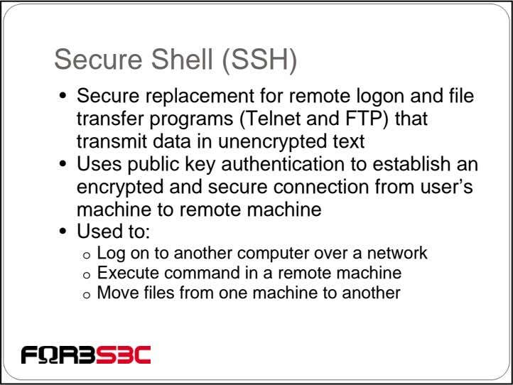 Secure Shell (SSH) • Secure replacement for remote logon and file transfer programs (Telnet and
