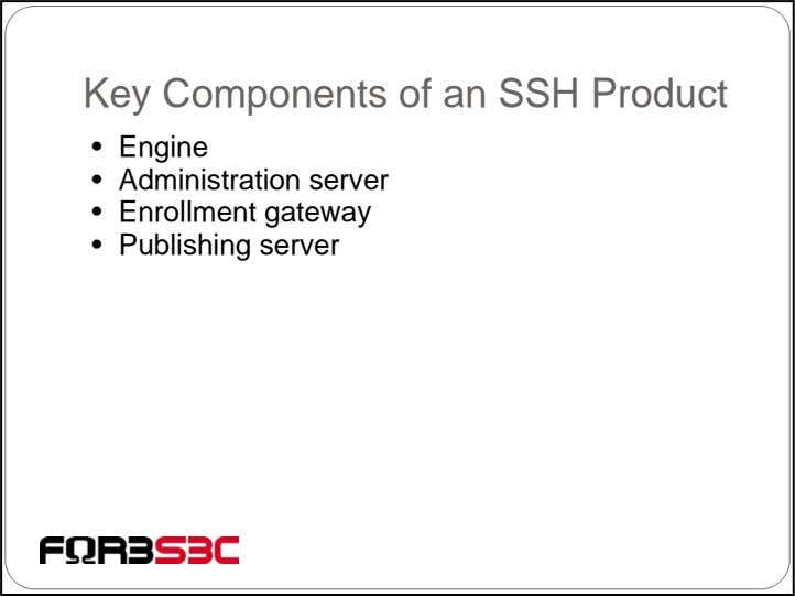 Key Components of an SSH Product • Engine • Administration server • Enrollment gateway •