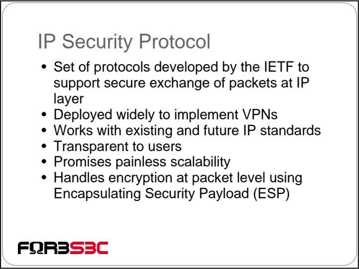 IP Security Protocol • Set of protocols developed by the IETF to support secure exchange