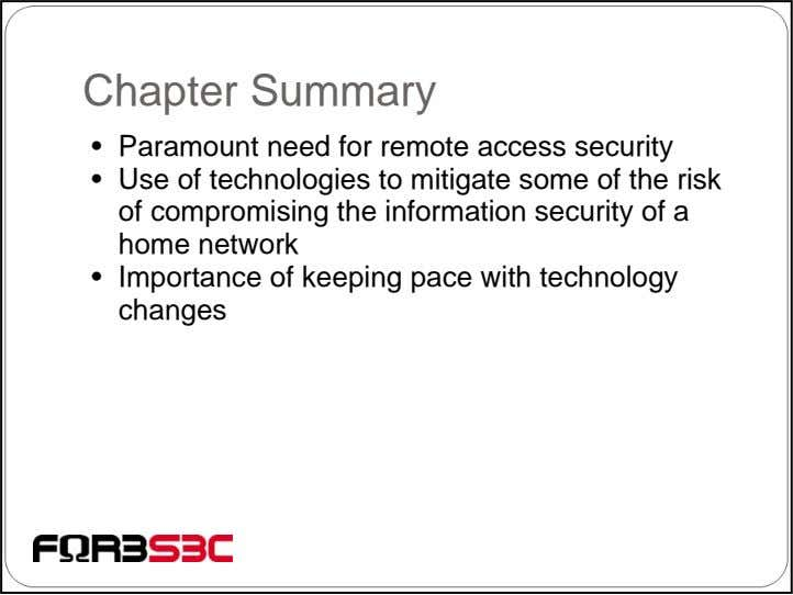 Chapter Summary • Paramount need for remote access security • Use of technologies to mitigate