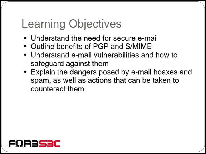 Learning Objectives • Understand the need for secure e-mail • Outline benefits of PGP and