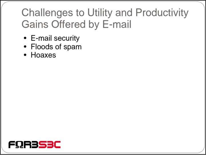 Challenges to Utility and Productivity Gains Offered by E-mail • E-mail security • Floods of