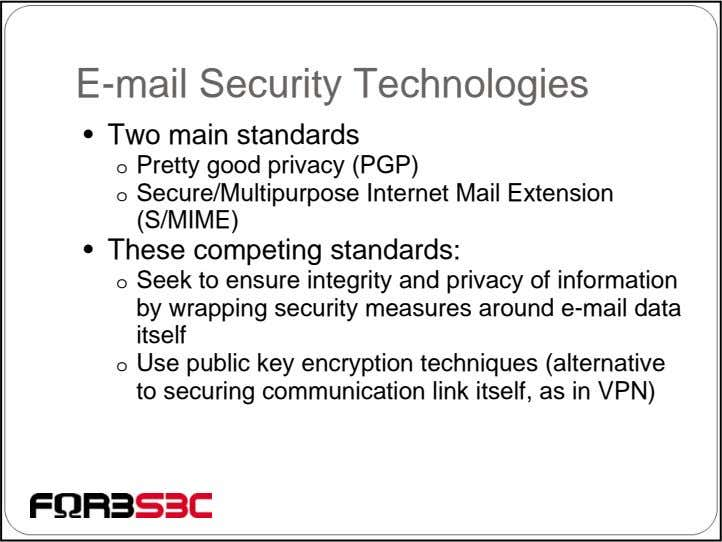 E-mail Security Technologies • Two main standards o Pretty good privacy (PGP) o Secure/Multipurpose Internet