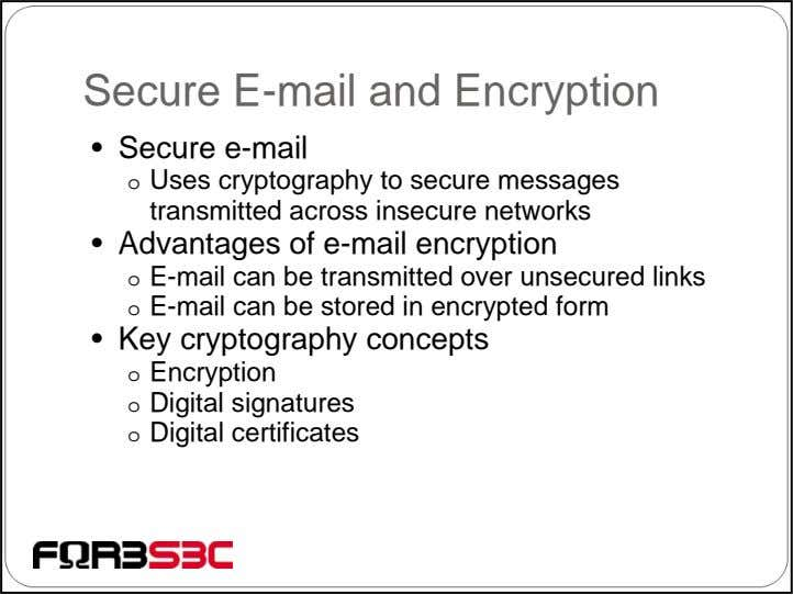 Secure E-mail and Encryption • Secure e-mail o Uses cryptography to secure messages transmitted across