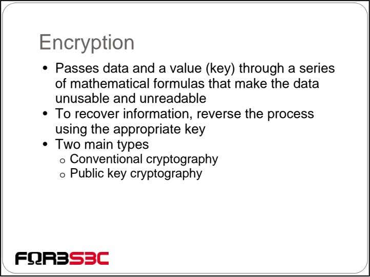 Encryption • Passes data and a value (key) through a series of mathematical formulas that