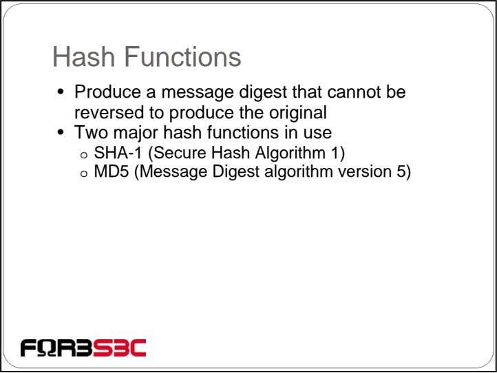 Hash Functions • Produce a message digest that cannot be reversed to produce the original