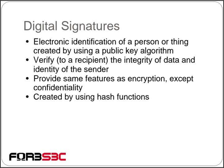 Digital Signatures • Electronic identification of a person or thing created by using a public