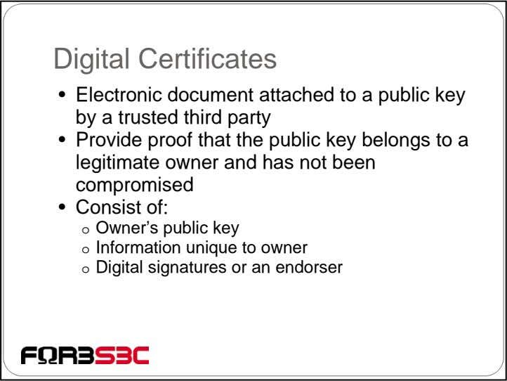 Digital Certificates • Electronic document attached to a public key by a trusted third party