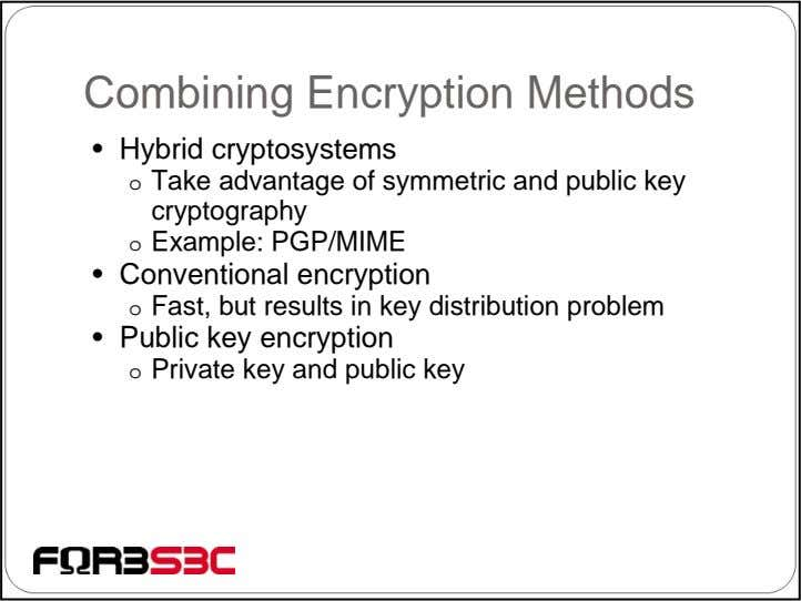Combining Encryption Methods • Hybrid cryptosystems o Take advantage of symmetric and public key cryptography