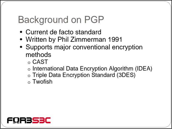 Background on PGP • Current de facto standard • Written by Phil Zimmerman 1991 •
