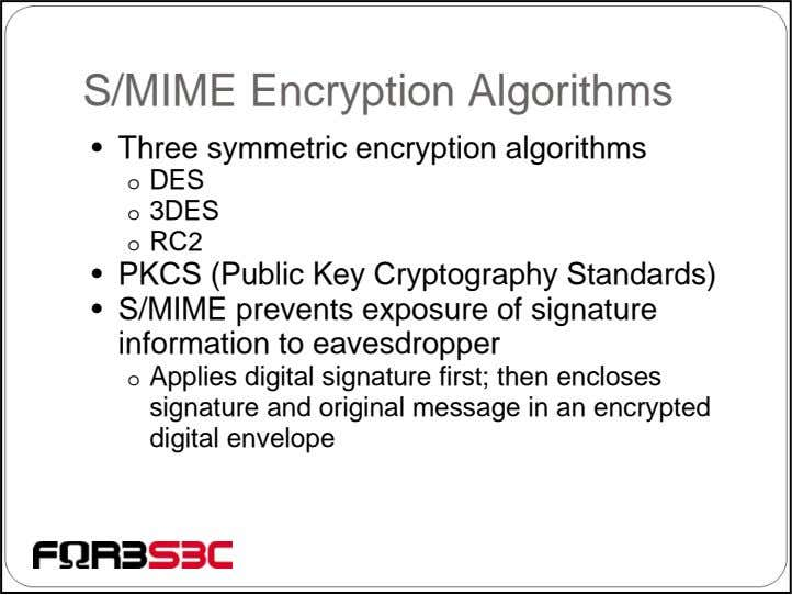 S/MIME Encryption Algorithms • Three symmetric encryption algorithms o DES o 3DES o RC2 •