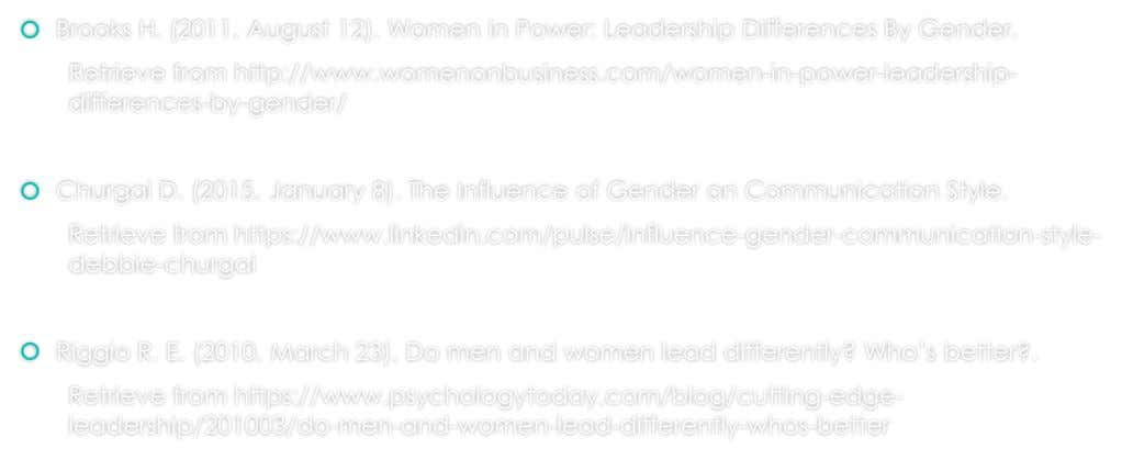  Brooks H. (2011, August 12). Women in Power: Leadership Differences By Gender. Retrieve from http://www.womenonbusiness.com/women-in-power-leadership-
