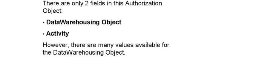object secures many different Data Warehousing objects. Data Warehousing Objects Secured with S_RS_ADMWB •