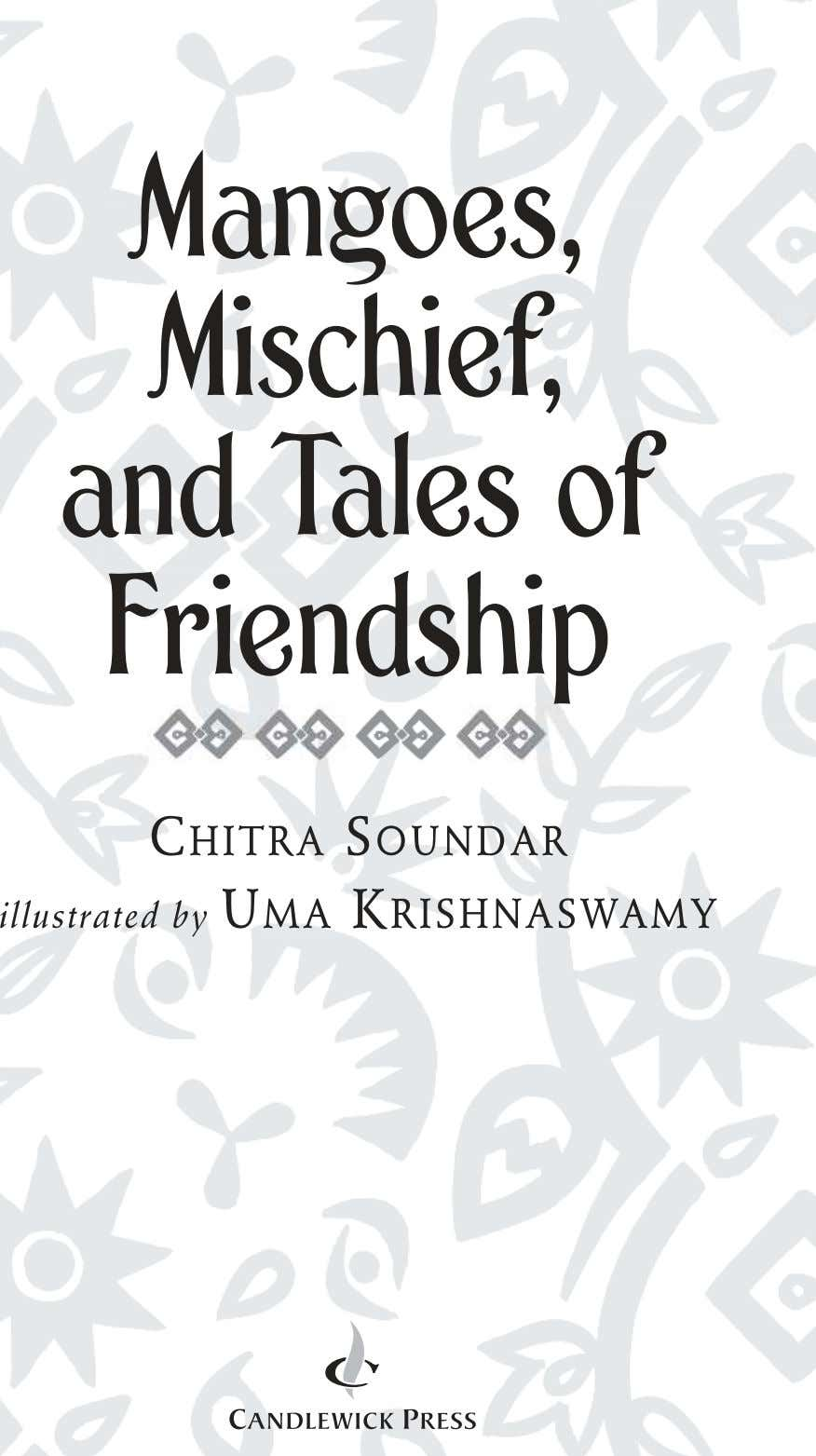 Mangoes, Mischief, and Tales of FriendshipFriendship CHITRA SOUNDAR illustrated by UMA KRISHNASWAMY