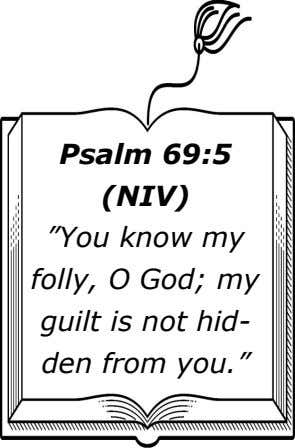 "Psalm 69:5 (NIV) ""You know my folly, O God; my guilt is not hid- den"