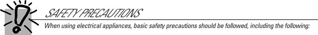 SAFETY PRECAUTIONS When using electrical appliances, basic safety precautions should be followed, including the following: