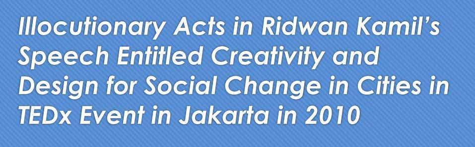 Illocutionary Acts in Ridwan Kamil's Speech Entitled Creativity and Design for Social Change in Cities
