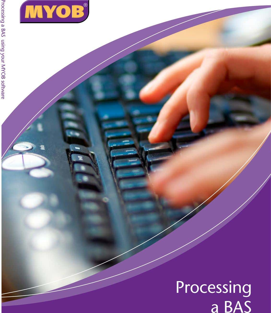 Processing a BAS Processing a BAS using your MYOB software
