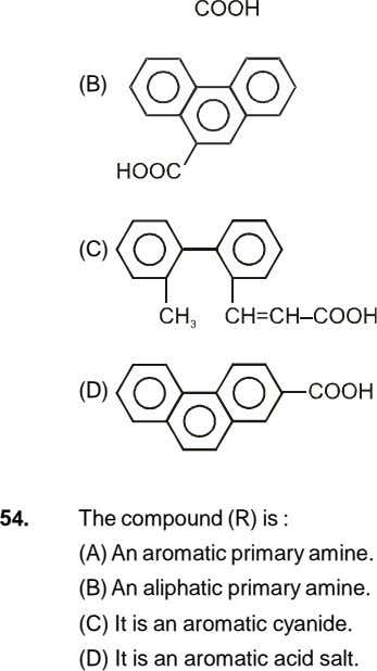 (B) (C) (D) 54. The compound (R) is : (A) An aromatic primary amine. (B)