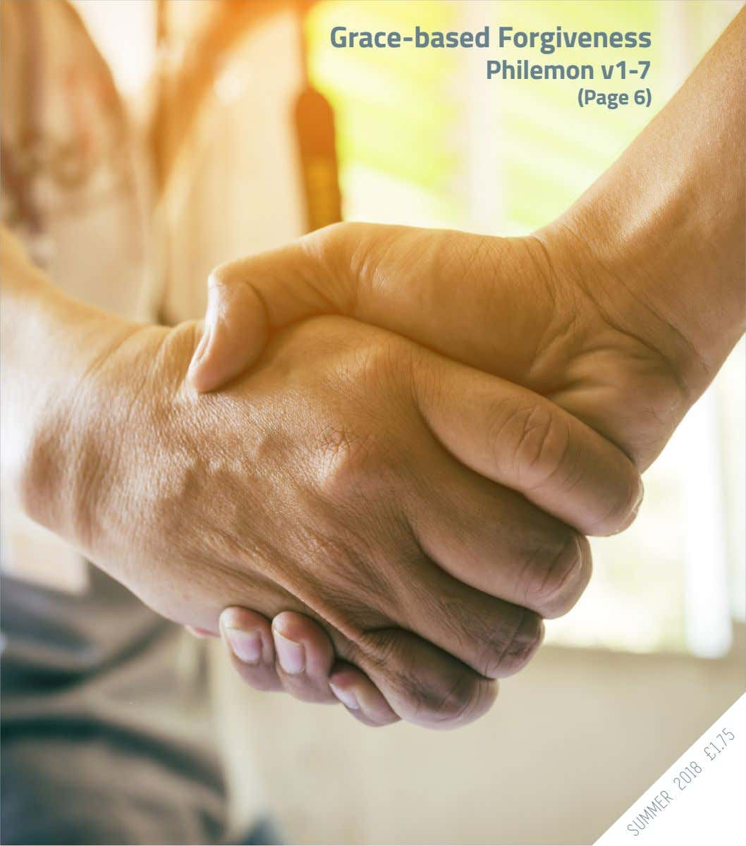 Grace-based Forgiveness Philemon v1-7 (Page 6) 2018 £1.75 SUMMER