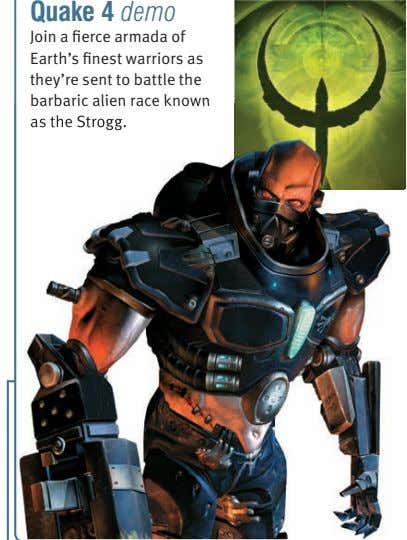 Quake 4 demo Join a fierce armada of Earth's finest warriors as they're sent to