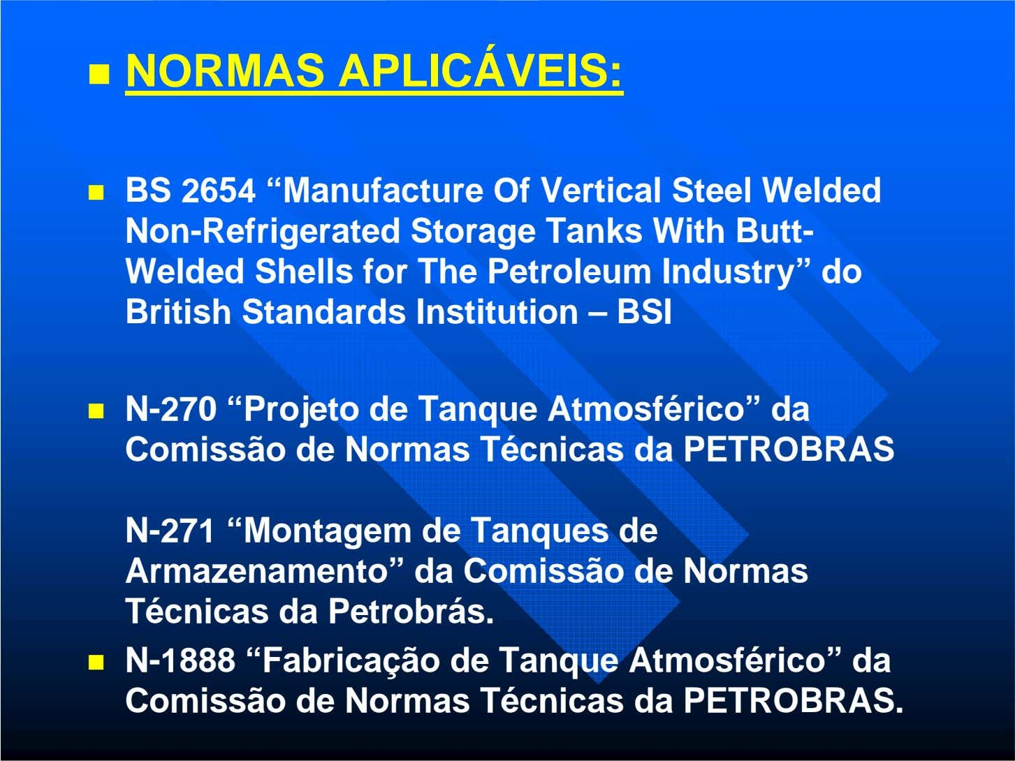 "NORMAS APLICÁVEIS: BS 2654 ""Manufacture Of Vertical Steel Welded Non-Refrigerated Storage Tanks With Butt- Welded"