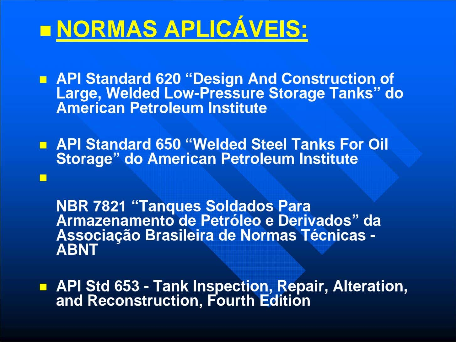"NORMAS APLICÁVEIS: API Standard 620 ""Design And Construction of Large, Welded Low-Pressure Storage Tanks"" do"