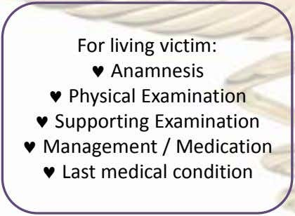 For living victim:  Anamnesis  Physical Examination  Supporting Examination  Management / Medication
