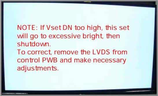 NOTE: If Vset DN too high, this set will go to excessive bright, then shutdown.