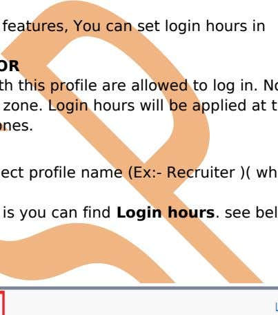you can set the hours when users can log in. Login Hours : SalesForce provide to