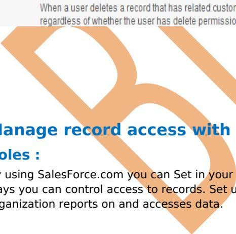Manage record access with the role hierarchy Roles : By using SalesForce.com you can Set