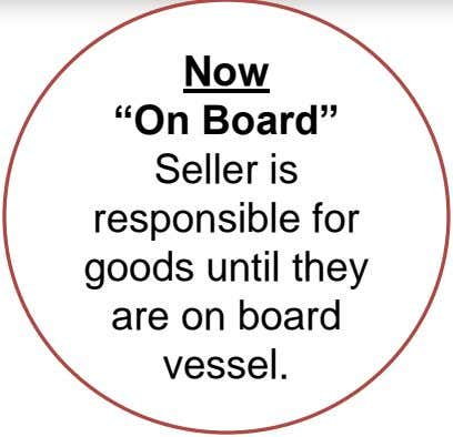 "Now ""On Board"" Seller is responsible for goods until they are on board vessel."
