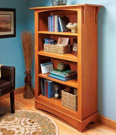 curves on the face frame and base create a Craftsman look for this bookcase. 8 B