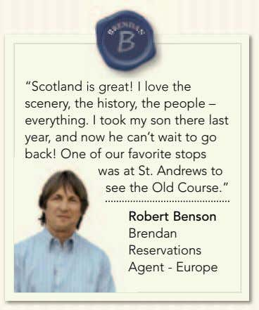 """Scotland is great! I love the scenery, the history, the people – everything. I took"