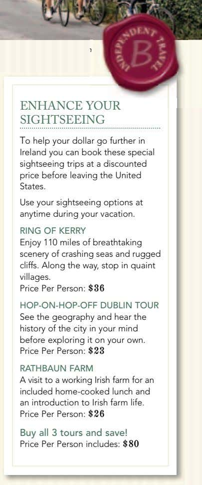 ENHANCE YOUR SIGHTSEEING To help your dollar go further in Ireland you can book these