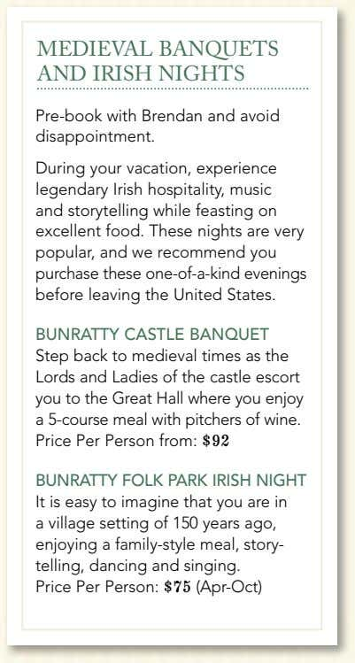 MEDIEVAL BANQUETS AND IRISH NIGHTS Pre-book with Brendan and avoid disappointment. During your vacation, experience