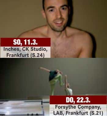 SO, 11.3. Inches, CK Studio, Frankfurt (S.24) DO, 22.3. Forsythe Company, LAB, Frankfurt (S.21)