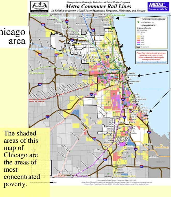 area The shaded areas of this map of Chicago are the areas of most concentrated