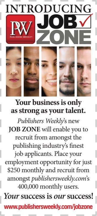 INTRODUCING Your business is only as strong as your talent. Publishers Weekly's new JOB ZONE