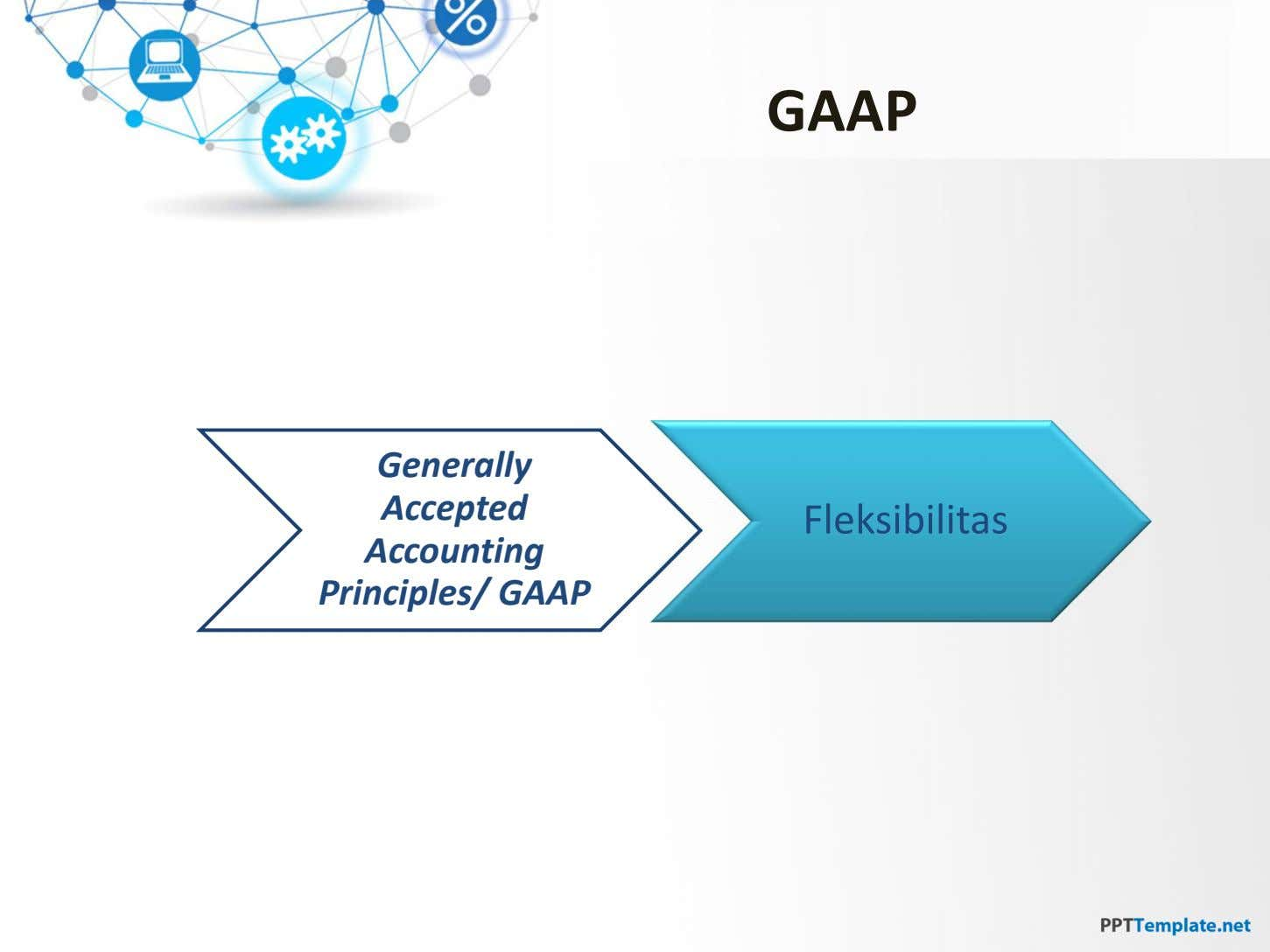 GAAP Generally Accepted Accounting Principles/ GAAP Fleksibilitas