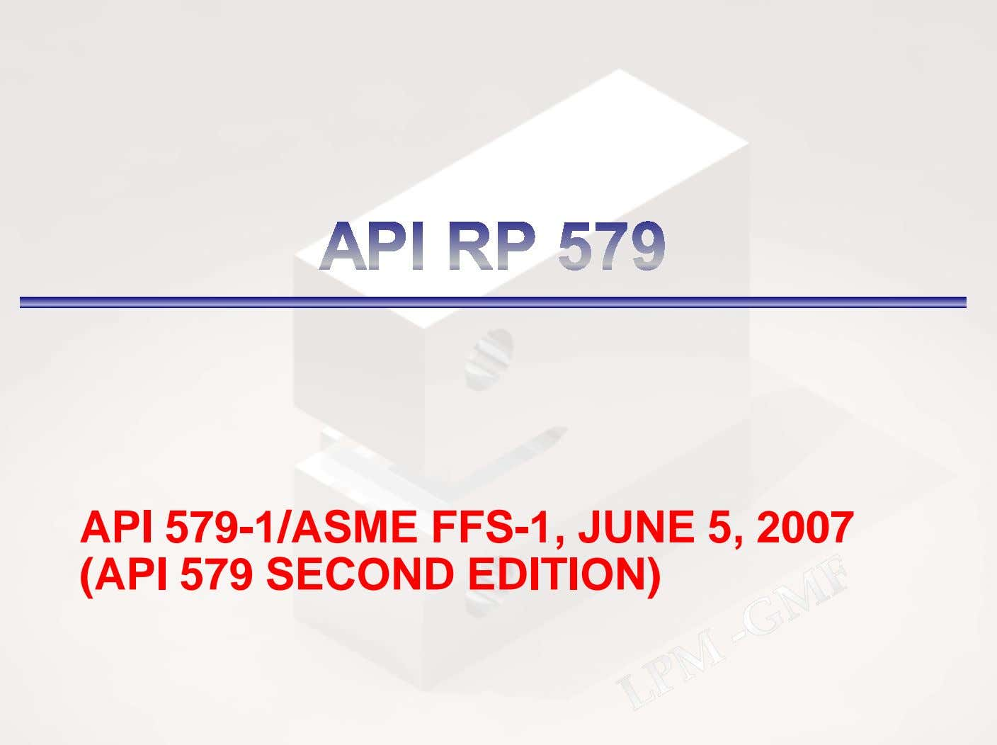 API 579-1/ASME FFS-1, JUNE 5, 2007 (API 579 SECOND EDITION)