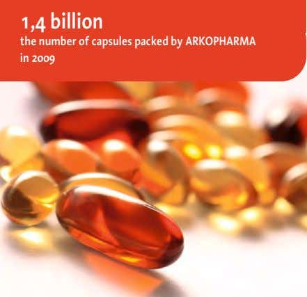 1,4 billion the number of capsules packed by ARKOPHARMA in 2009