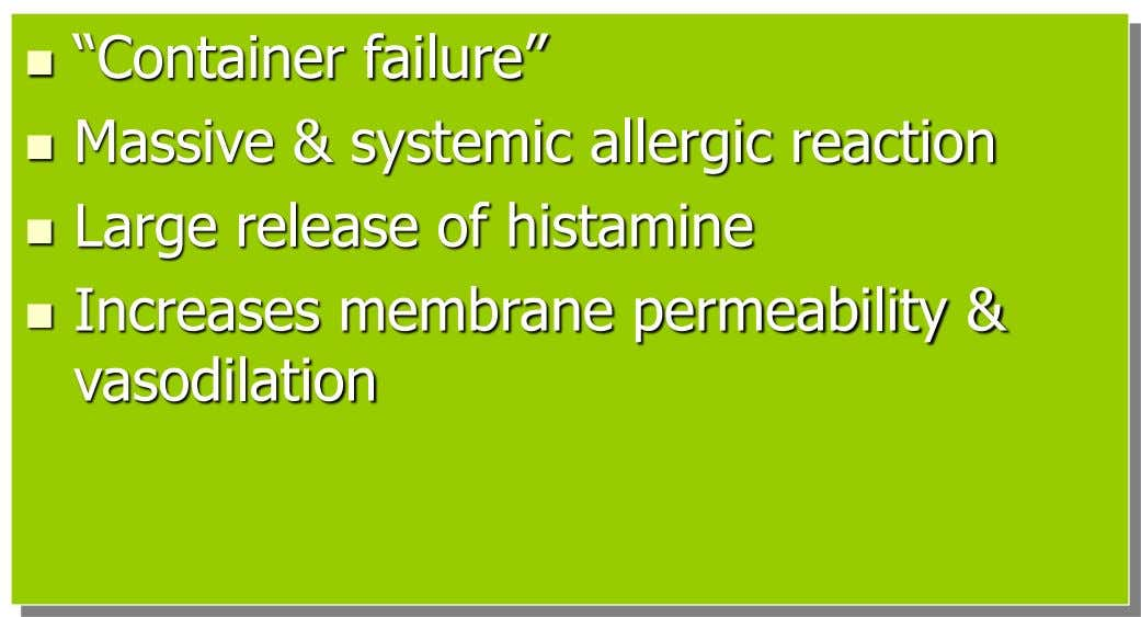 " ""Container failure""  Massive & systemic allergic reaction  Large release of histamine  Increases"